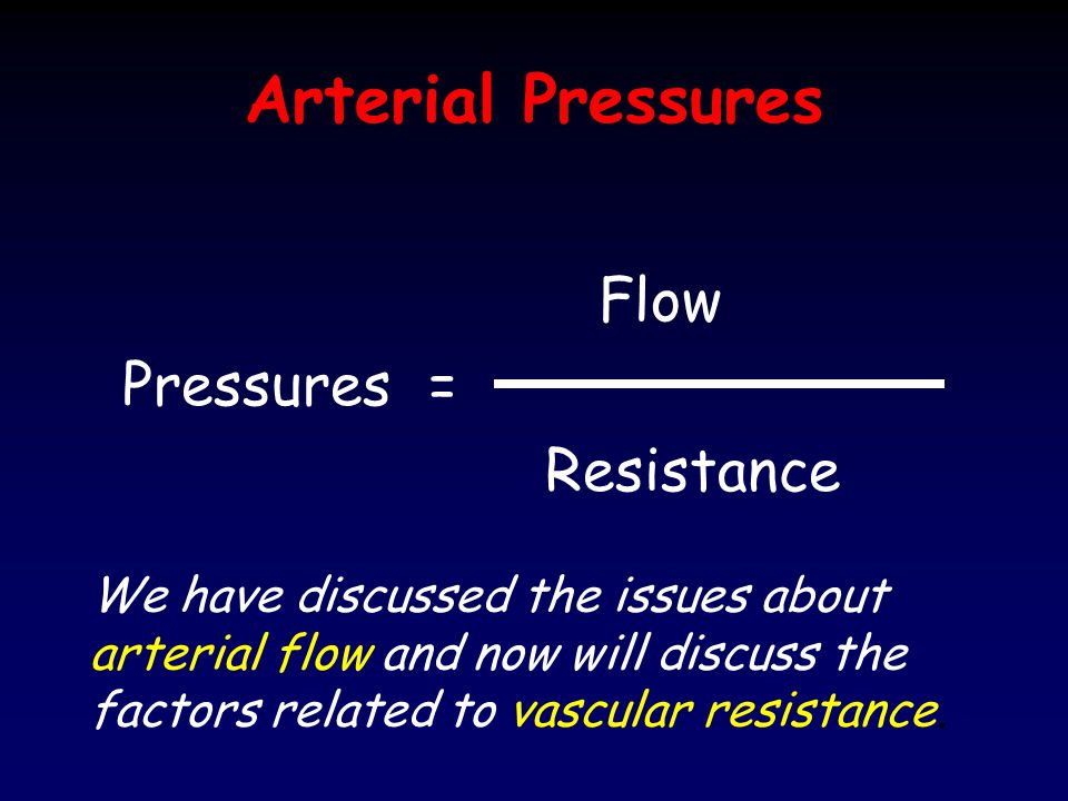 Arterial Pressures Flow Pressures = Resistance