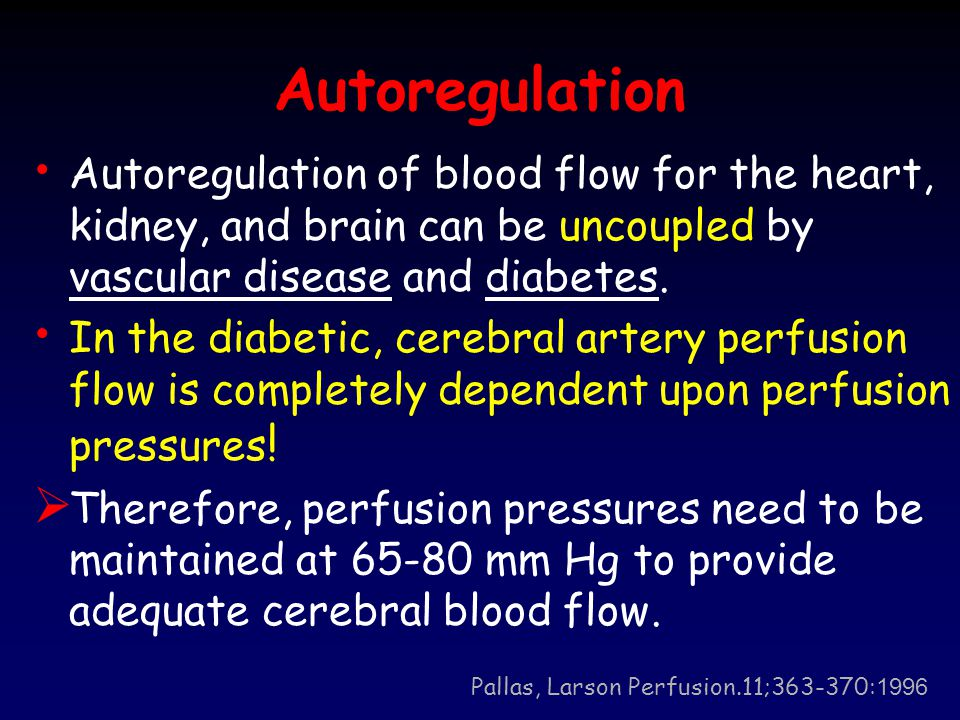Autoregulation Autoregulation of blood flow for the heart, kidney, and brain can be uncoupled by vascular disease and diabetes.