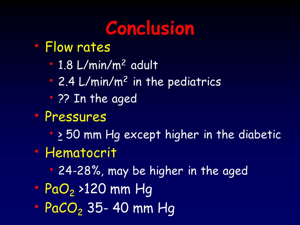 Conclusion Flow rates Pressures Hematocrit PaO2 >120 mm Hg