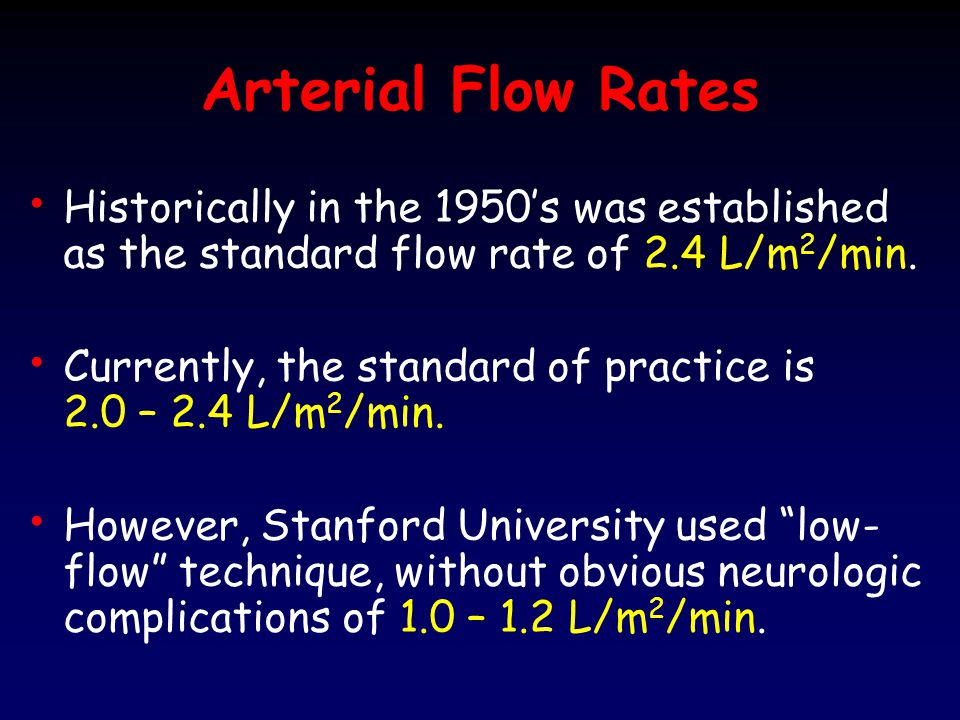 Arterial Flow Rates Historically in the 1950's was established as the standard flow rate of 2.4 L/m2/min.