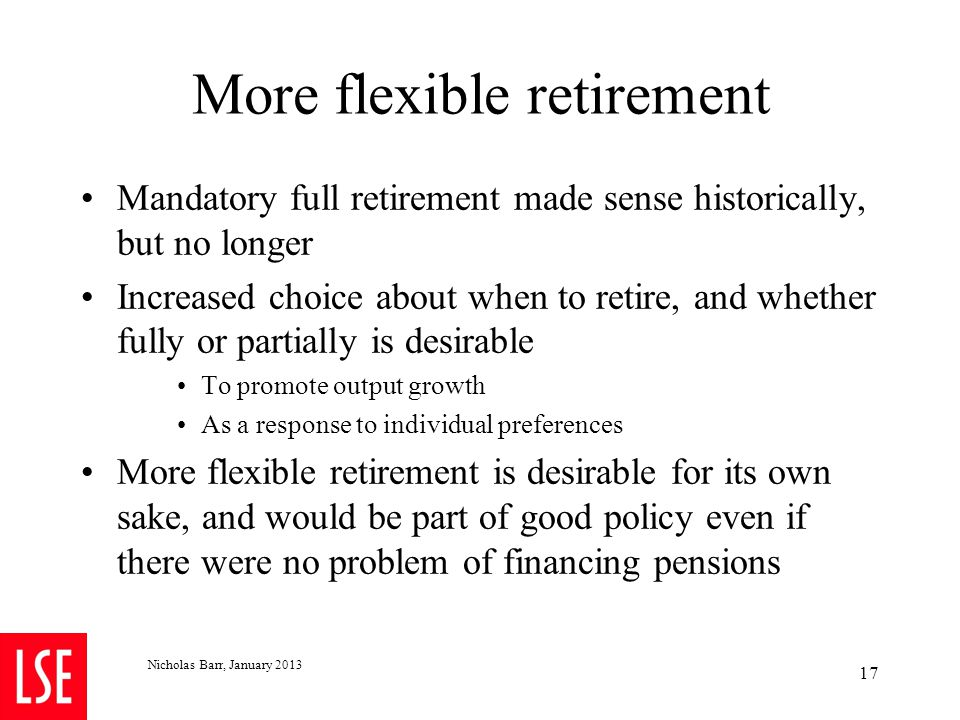 Later retirement Longer healthy life + constant or declining retirement age creates problems of pension finance.