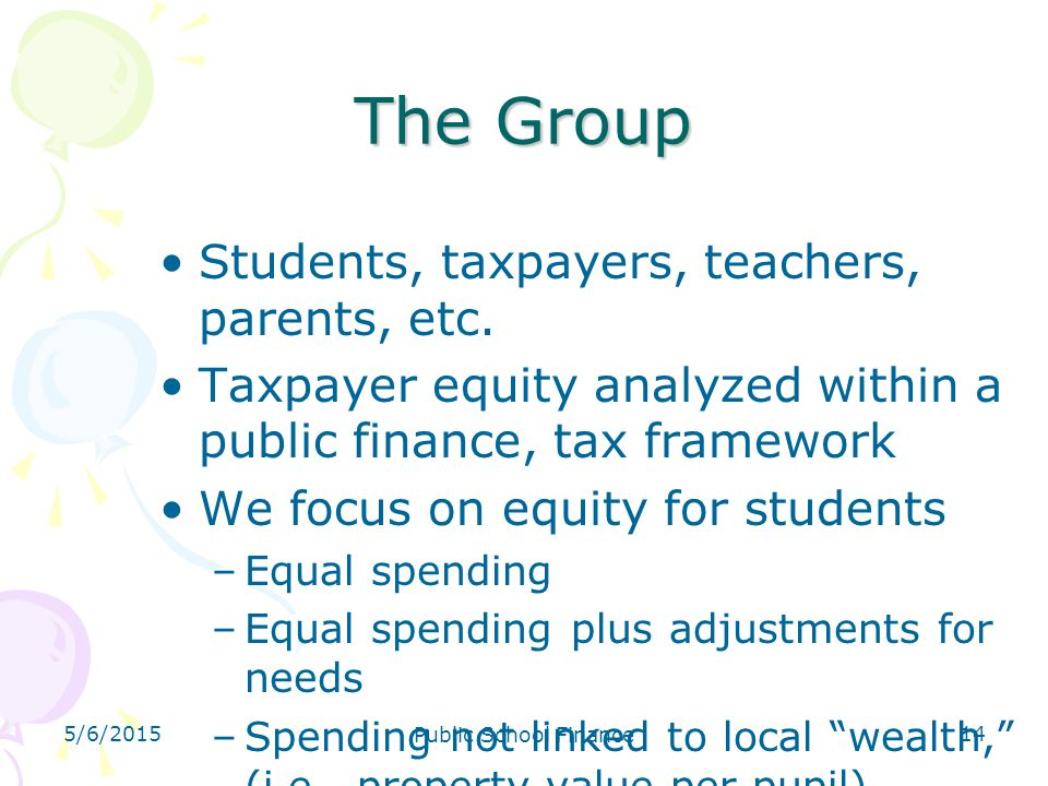 The Group Students, taxpayers, teachers, parents, etc.