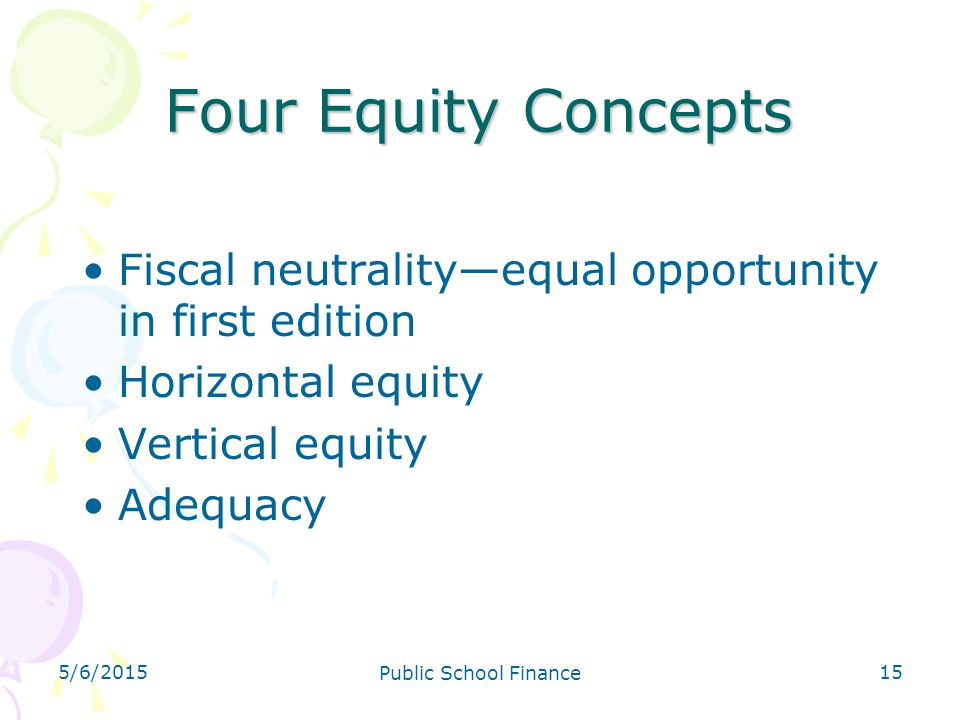 4/14/2017 Four Equity Concepts. Fiscal neutrality—equal opportunity in first edition. Horizontal equity.
