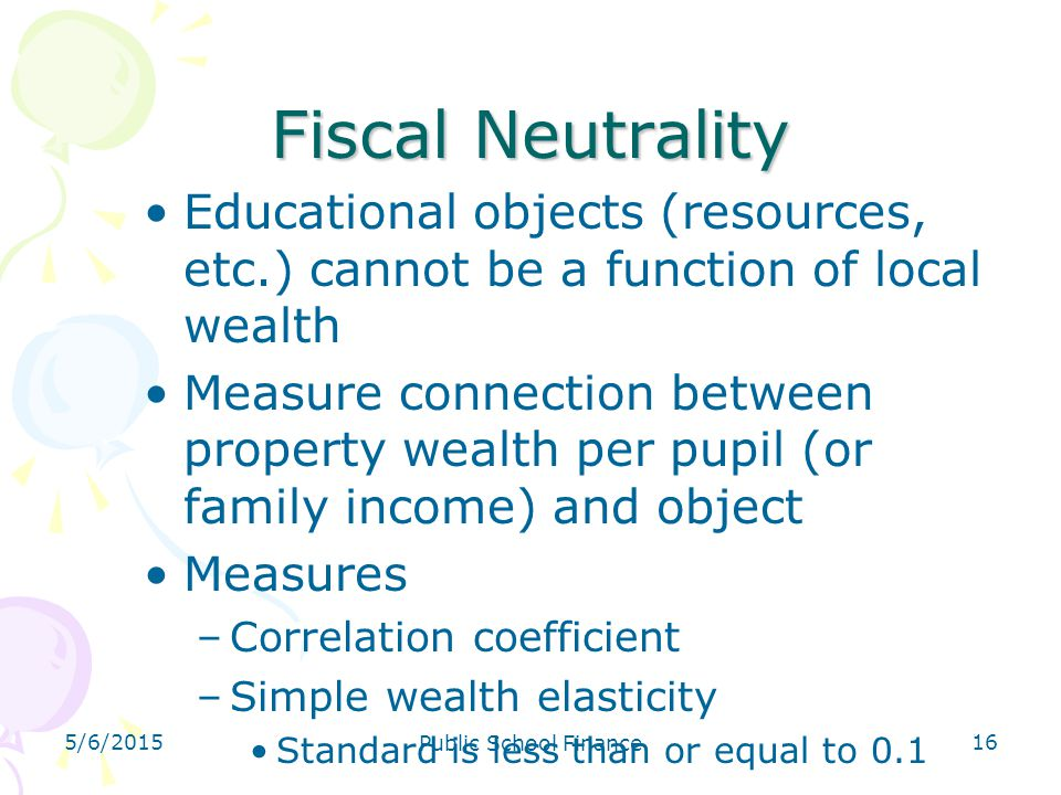 4/14/2017 Fiscal Neutrality. Educational objects (resources, etc.) cannot be a function of local wealth.