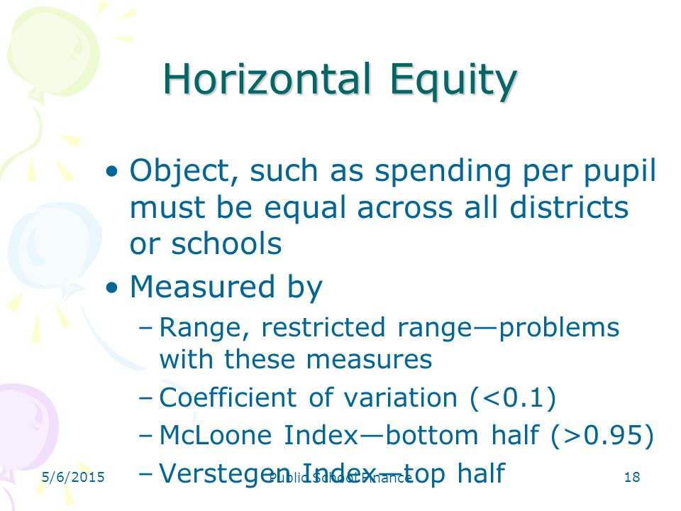 4/14/2017 Horizontal Equity. Object, such as spending per pupil must be equal across all districts or schools.