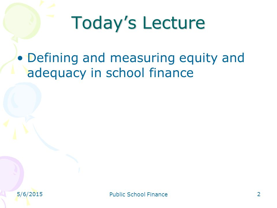 4/14/2017 Today's Lecture. Defining and measuring equity and adequacy in school finance. 4/14/2017.