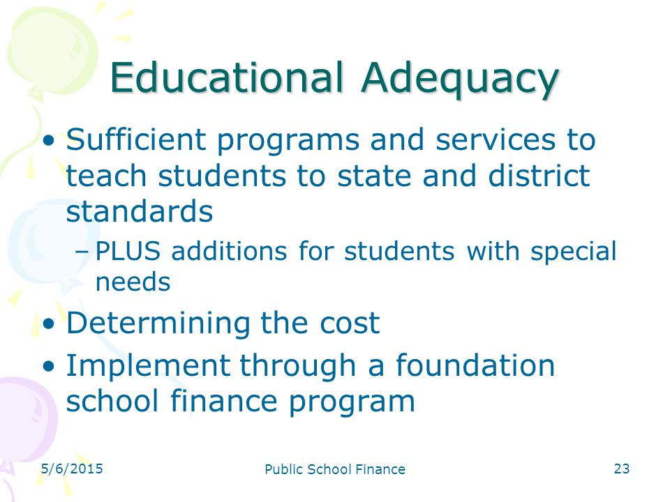 4/14/2017 Educational Adequacy. Sufficient programs and services to teach students to state and district standards.