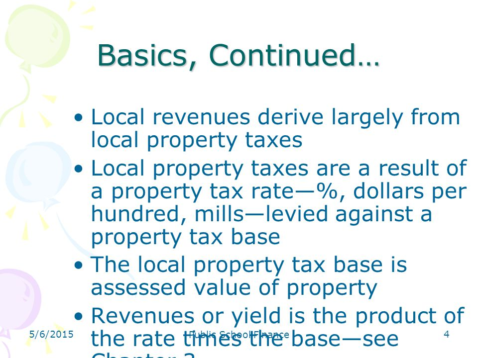 4/14/2017 Basics, Continued… Local revenues derive largely from local property taxes.