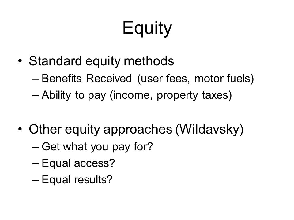 Equity Standard equity methods Other equity approaches (Wildavsky)