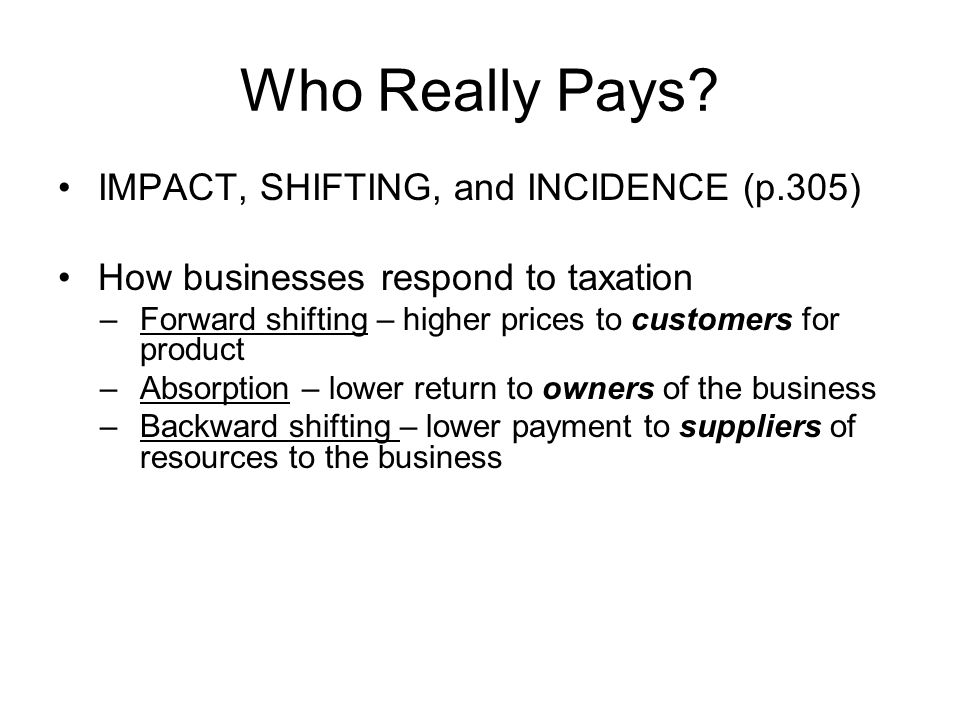 Who Really Pays IMPACT, SHIFTING, and INCIDENCE (p.305)