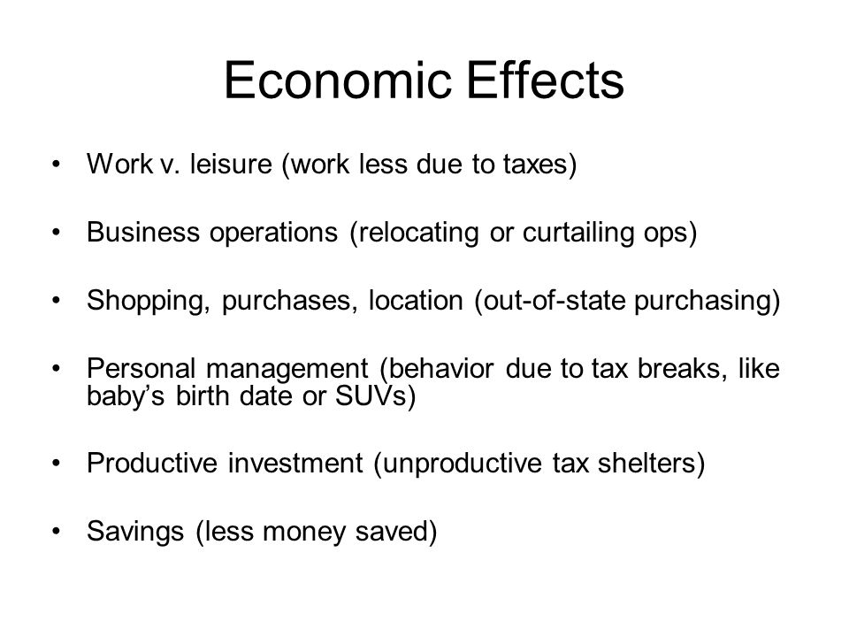 Economic Effects Work v. leisure (work less due to taxes)