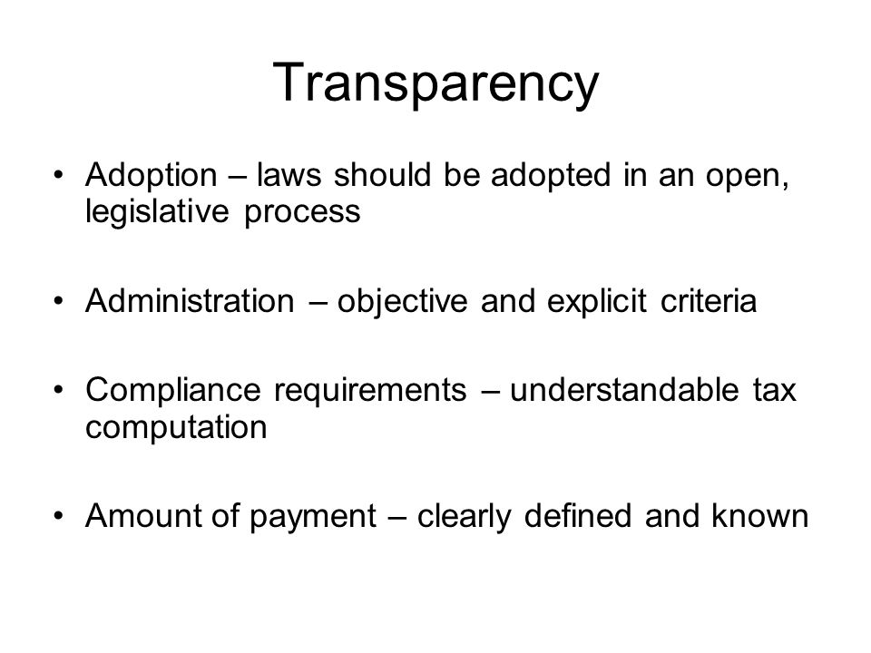Transparency Adoption – laws should be adopted in an open, legislative process. Administration – objective and explicit criteria.