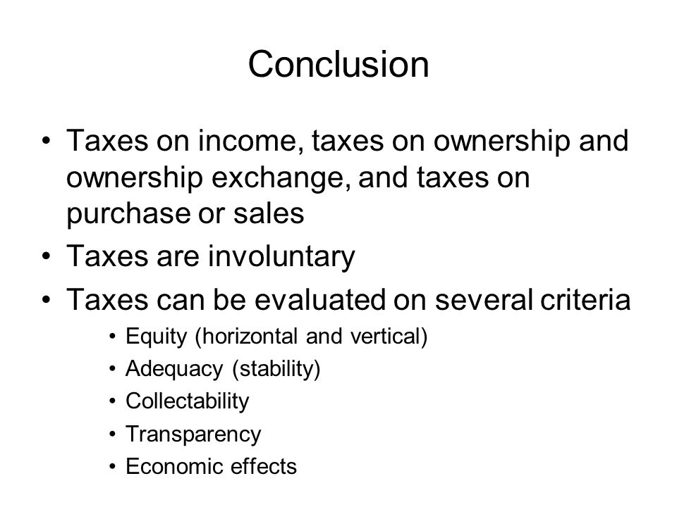 Conclusion Taxes on income, taxes on ownership and ownership exchange, and taxes on purchase or sales.