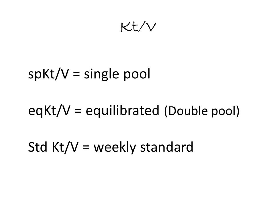Kt/V spKt/V = single pool eqKt/V = equilibrated (Double pool)