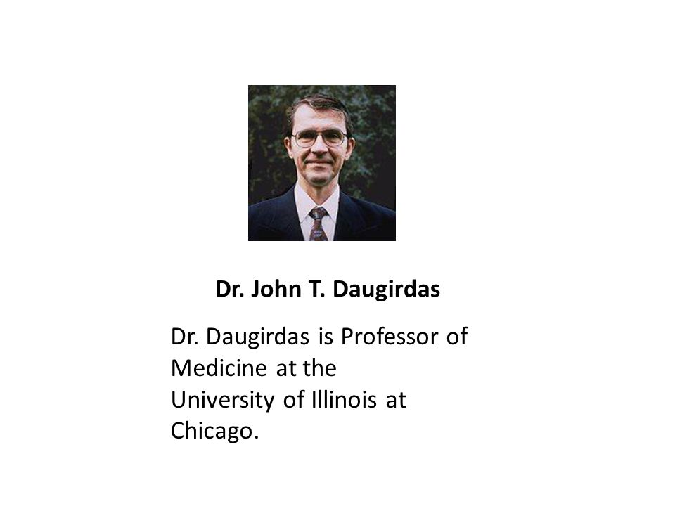 Dr. John T. Daugirdas Dr. Daugirdas is Professor of Medicine at the.