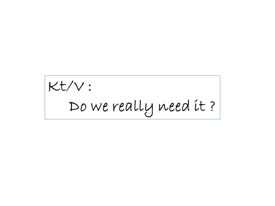 Kt/V : Do we really need it