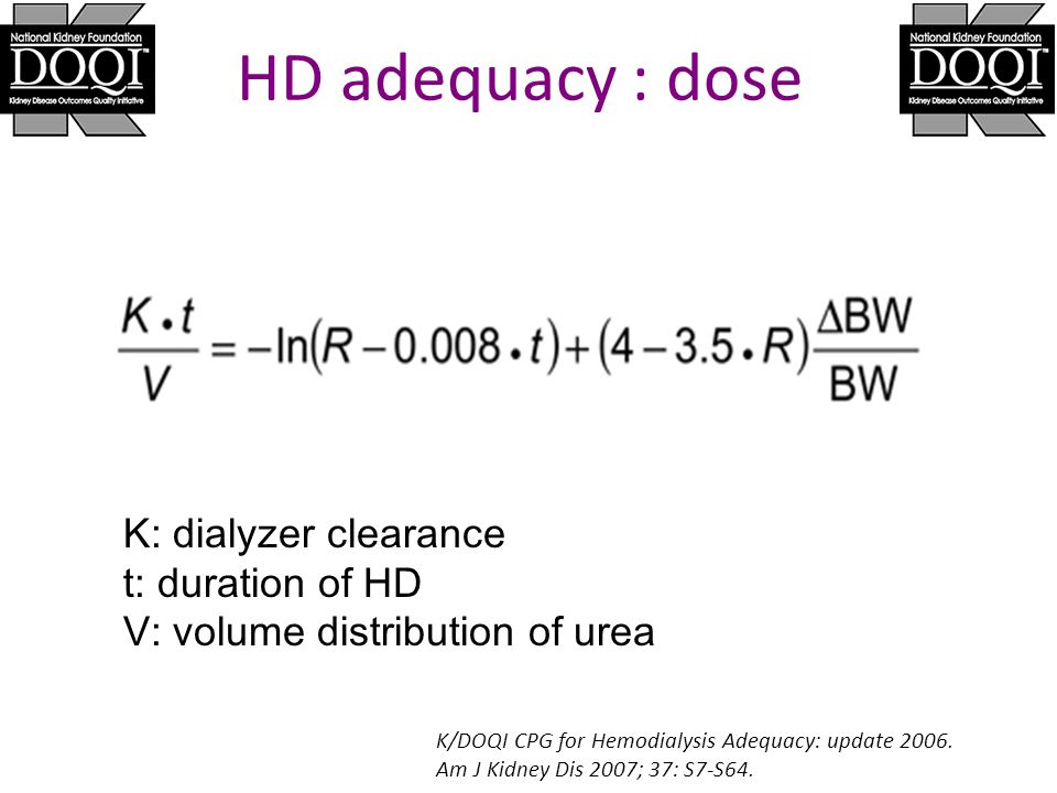 HD adequacy : dose K: dialyzer clearance t: duration of HD
