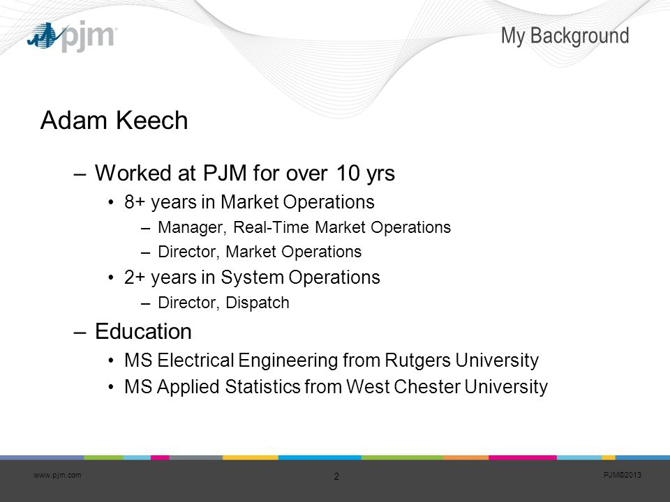 Adam Keech My Background Worked at PJM for over 10 yrs Education