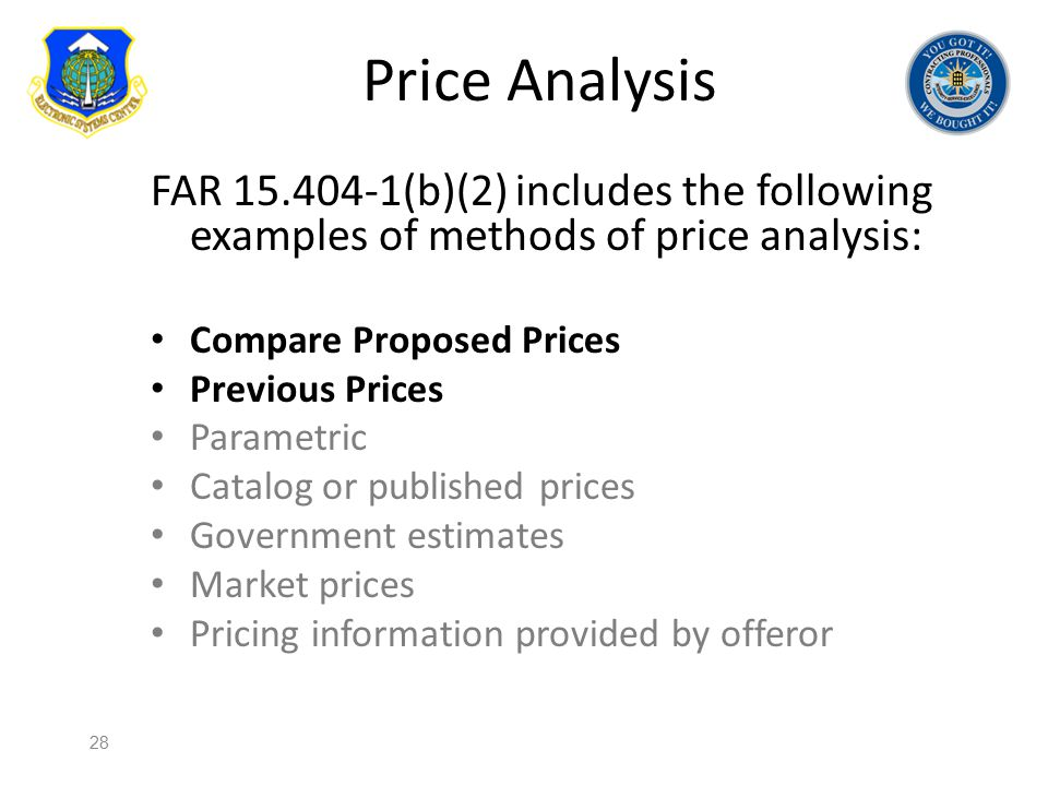 Price Analysis FAR 15.404-1(b)(2) includes the following examples of methods of price analysis: Compare Proposed Prices.