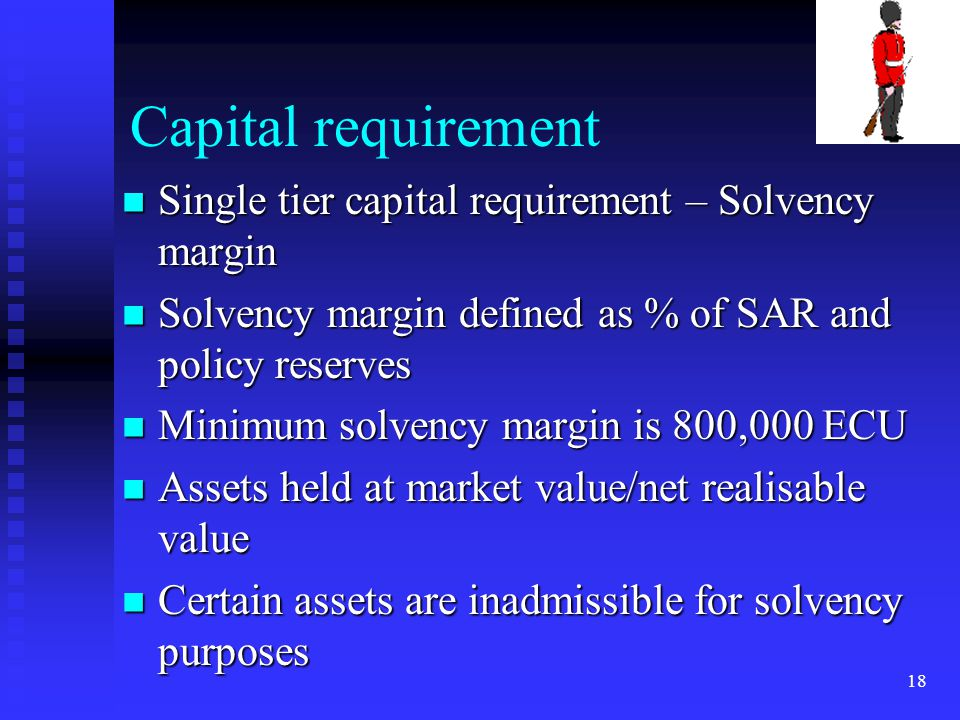 Capital requirement Single tier capital requirement – Solvency margin