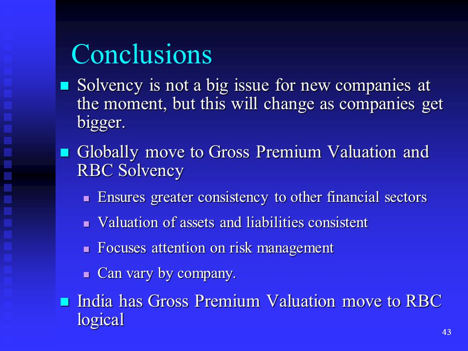 Conclusions Solvency is not a big issue for new companies at the moment, but this will change as companies get bigger.