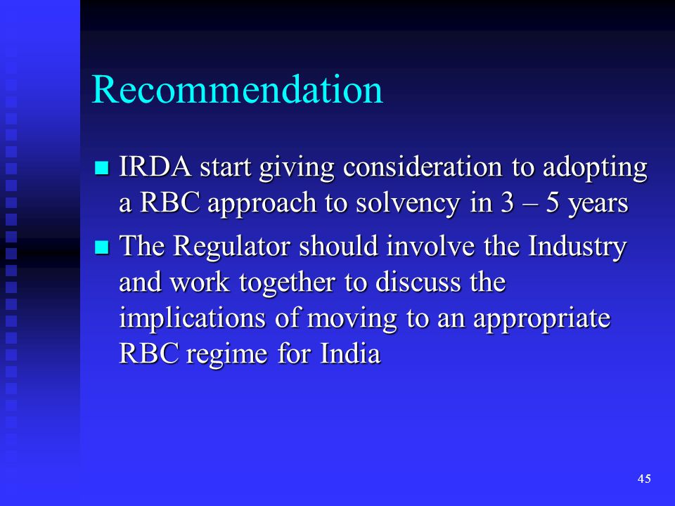 Recommendation IRDA start giving consideration to adopting a RBC approach to solvency in 3 – 5 years.
