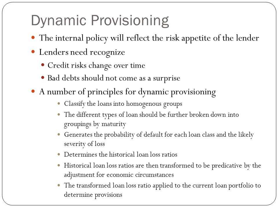 Dynamic Provisioning The internal policy will reflect the risk appetite of the lender. Lenders need recognize.