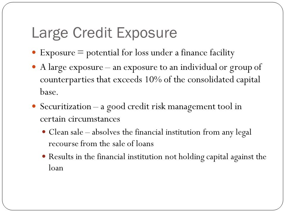 Large Credit Exposure Exposure = potential for loss under a finance facility.