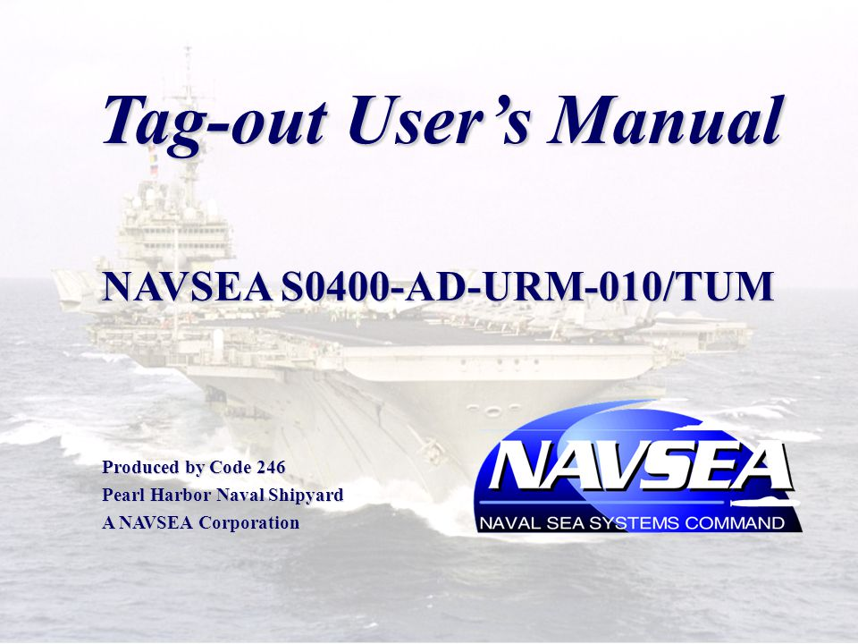 Tag-out User's Manual NAVSEA S0400-AD-URM-010/TUM Produced by Code 246