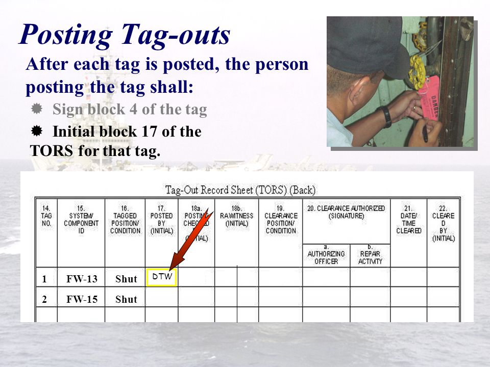 Posting Tag-outs After each tag is posted, the person posting the tag shall: Sign block 4 of the tag.