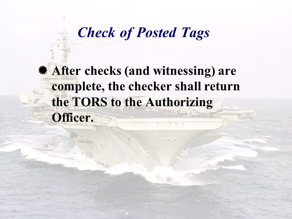 Check of Posted Tags After checks (and witnessing) are complete, the checker shall return the TORS to the Authorizing Officer.