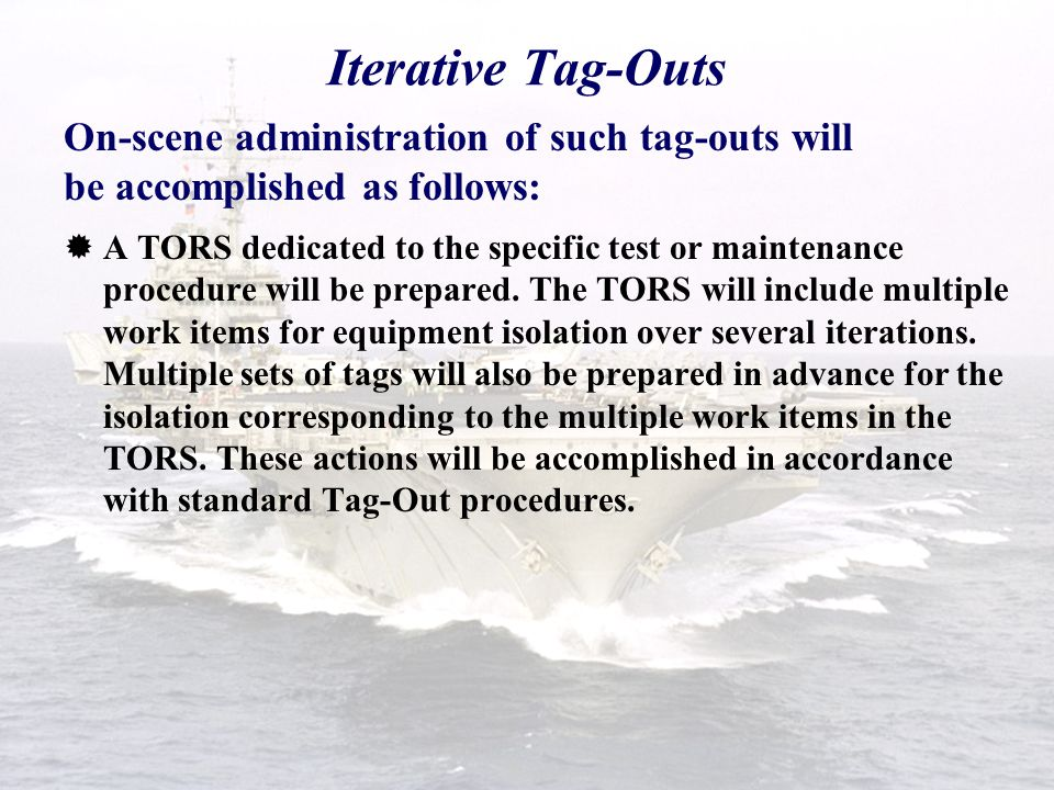 Iterative Tag-Outs On-scene administration of such tag-outs will be accomplished as follows: