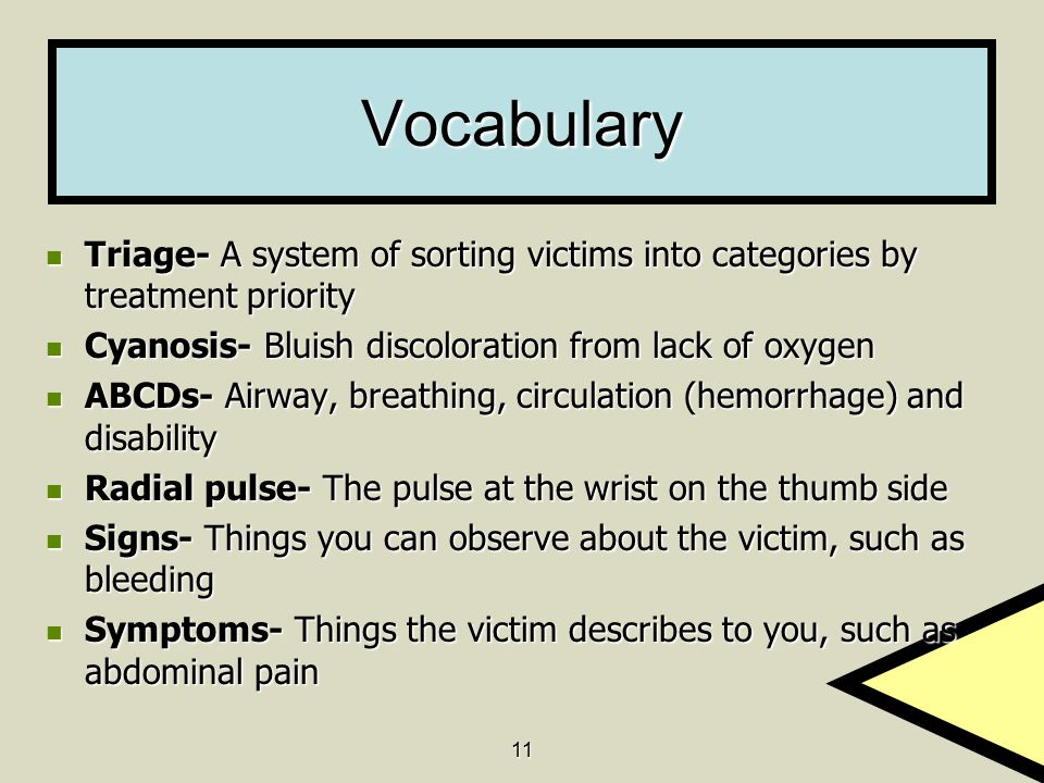 Vocabulary Triage- A system of sorting victims into categories by treatment priority. Cyanosis- Bluish discoloration from lack of oxygen.