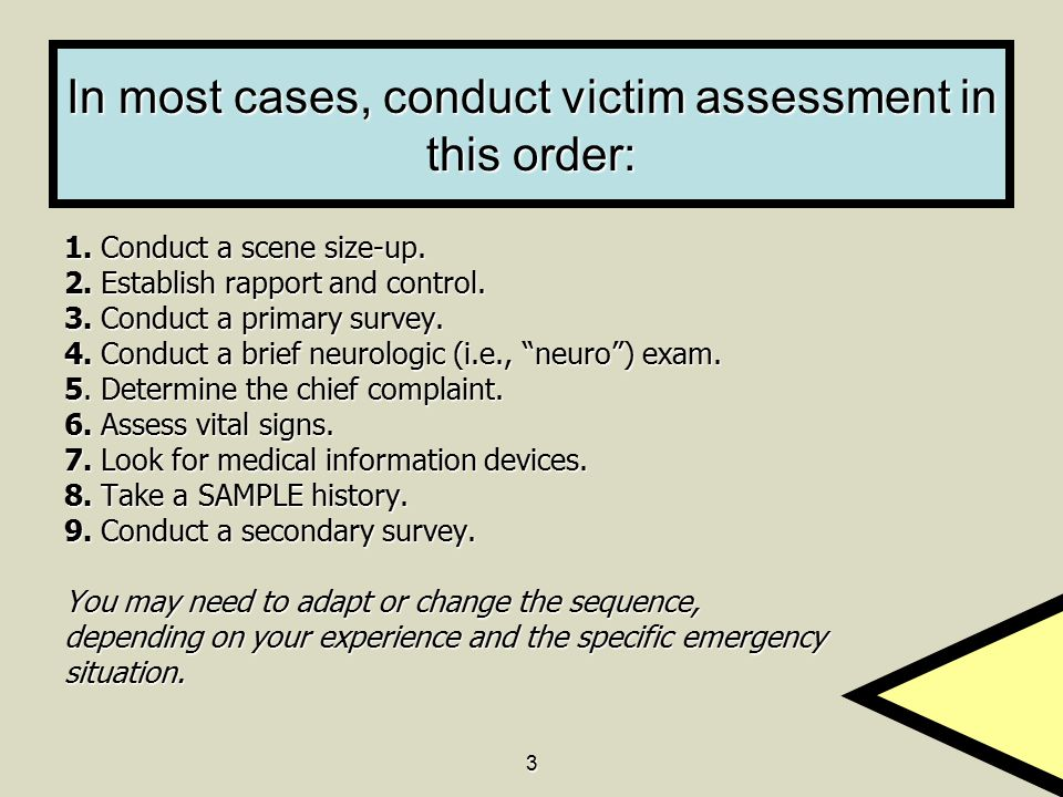 In most cases, conduct victim assessment in this order: