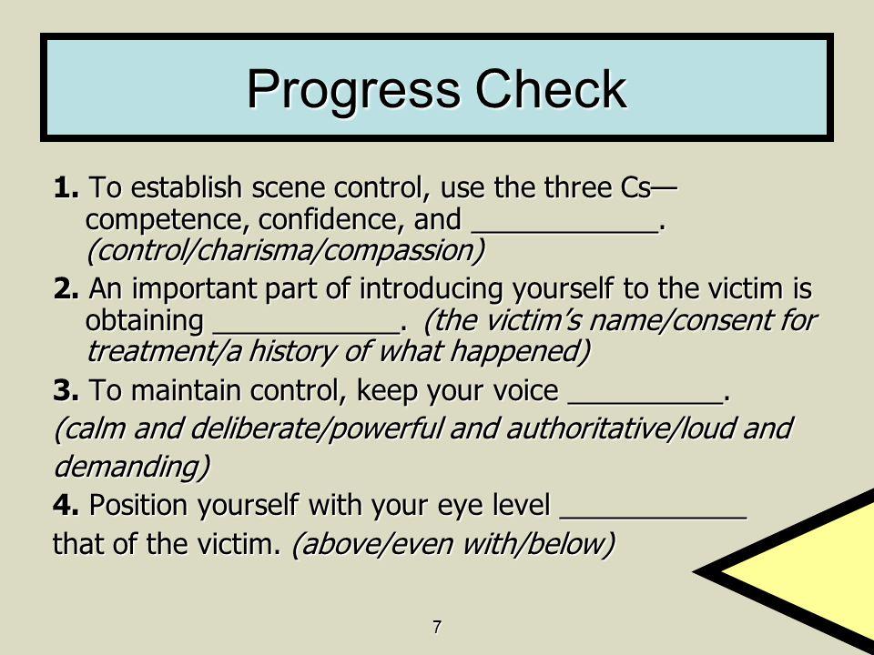 Progress Check 1. To establish scene control, use the three Cs—competence, confidence, and ____________. (control/charisma/compassion)