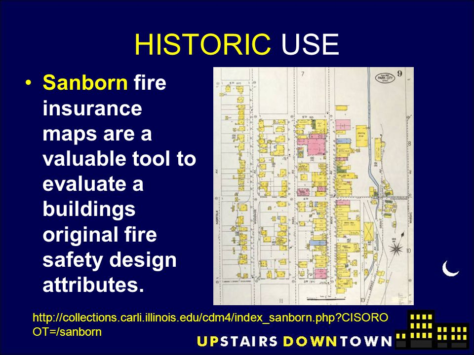 HISTORIC USE Sanborn fire insurance maps are a valuable tool to evaluate a buildings original fire safety design attributes.