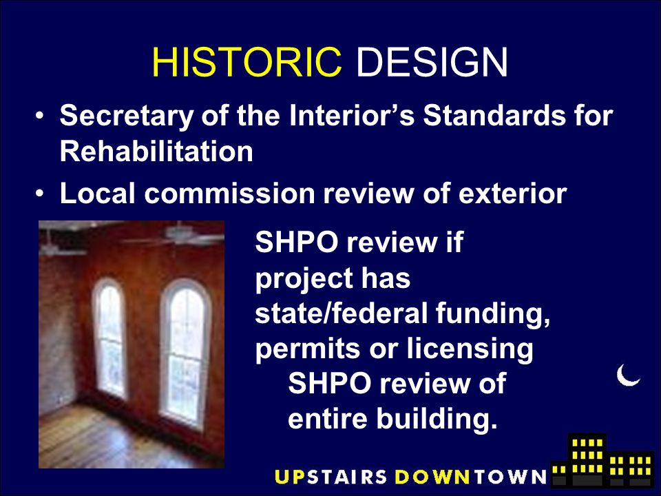 HISTORIC DESIGN Secretary of the Interior's Standards for Rehabilitation. Local commission review of exterior.
