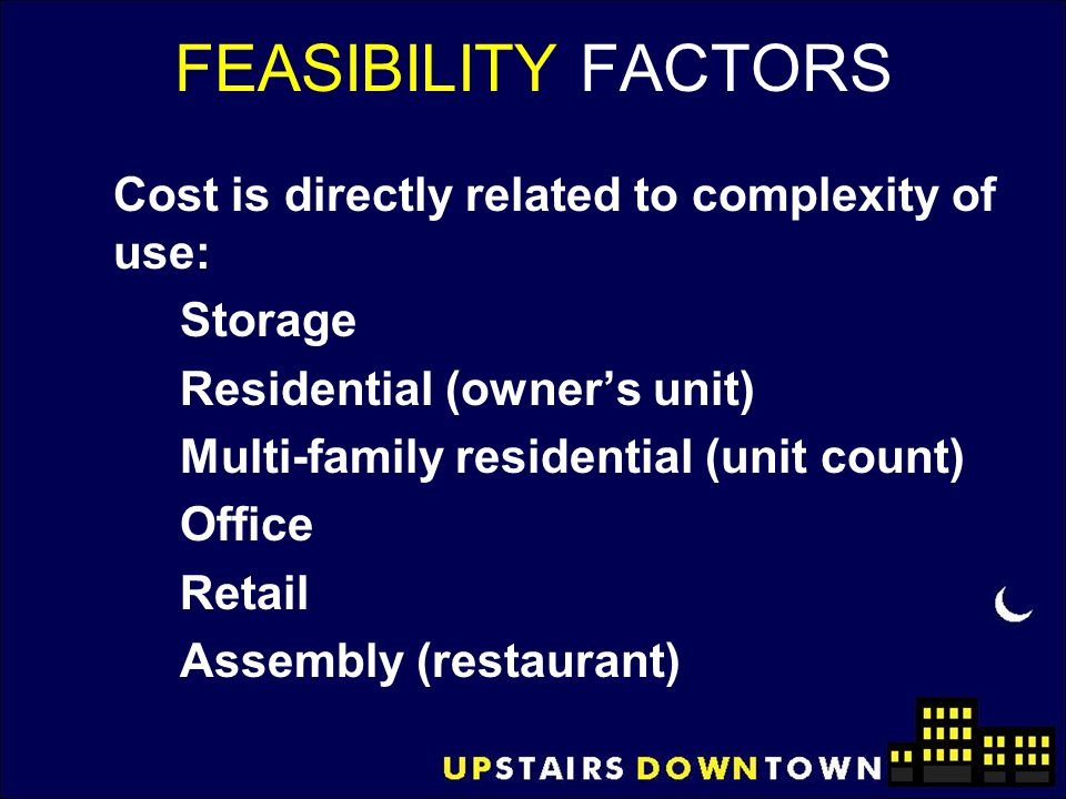 FEASIBILITY FACTORS Cost is directly related to complexity of use: