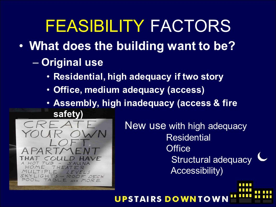 FEASIBILITY FACTORS What does the building want to be Original use