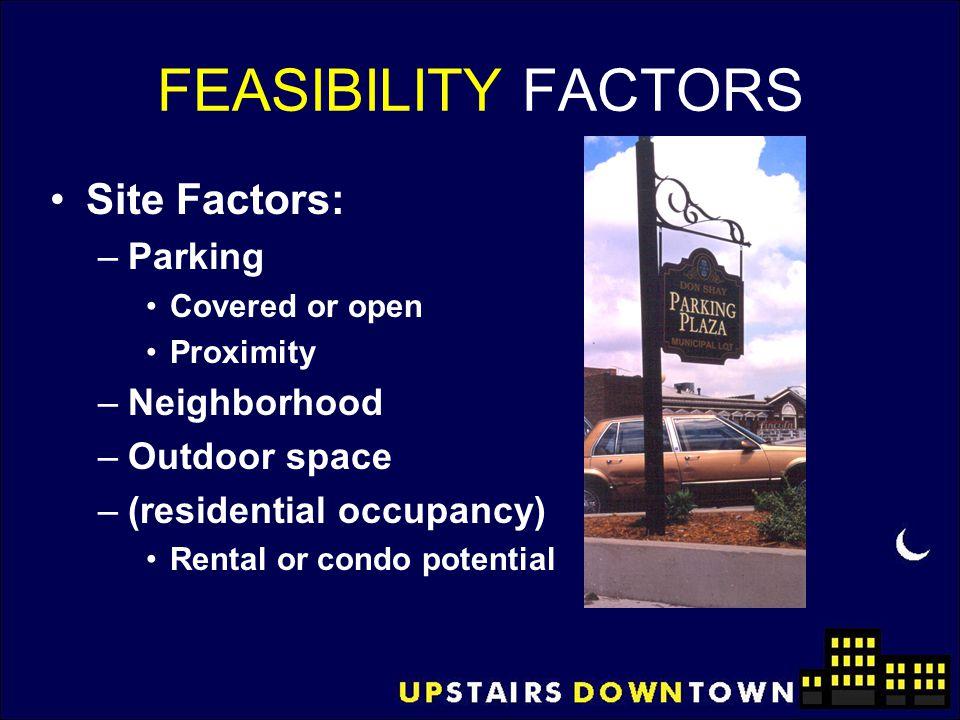 FEASIBILITY FACTORS Site Factors: Parking Neighborhood Outdoor space