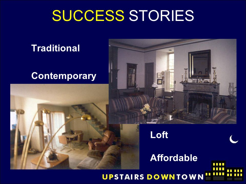 SUCCESS STORIES Traditional Contemporary Loft Affordable