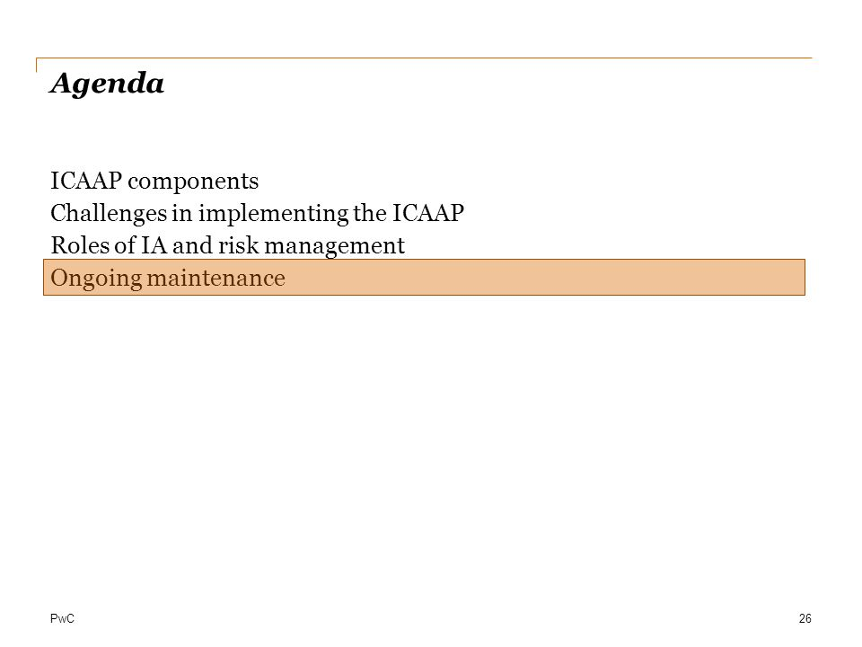 Agenda ICAAP components Challenges in implementing the ICAAP Roles of IA and risk management Ongoing maintenance