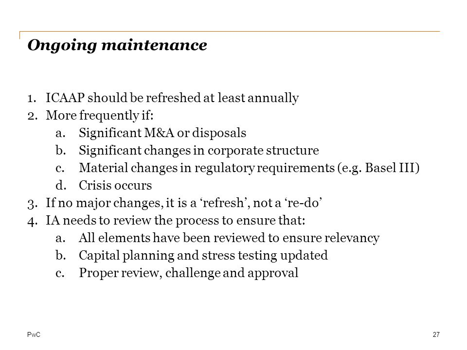 Ongoing maintenance ICAAP should be refreshed at least annually