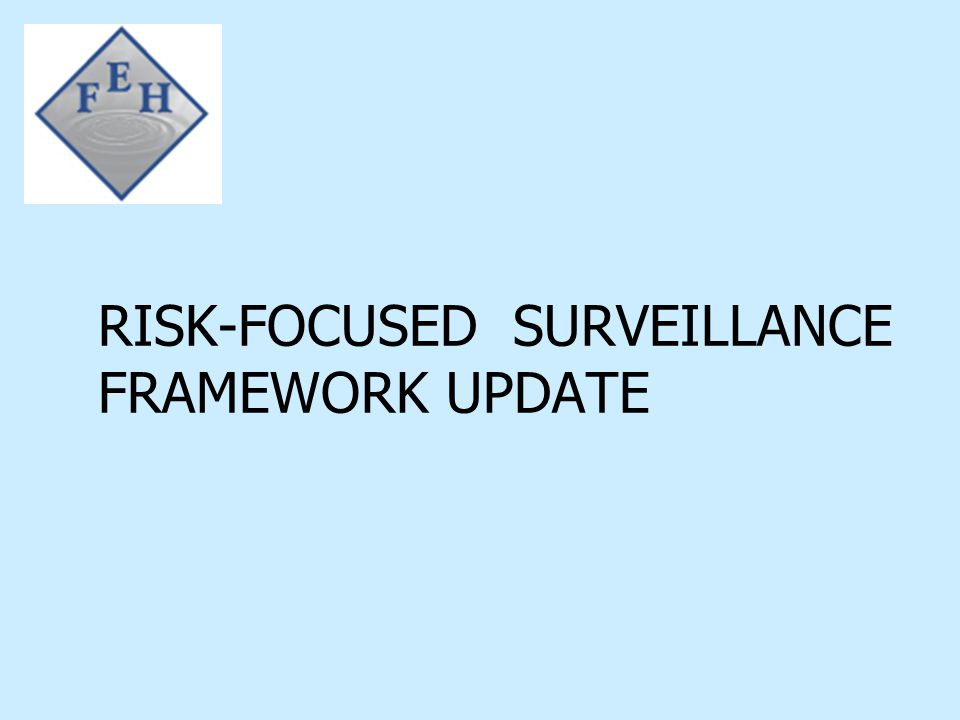 RISK-FOCUSED SURVEILLANCE FRAMEWORK UPDATE