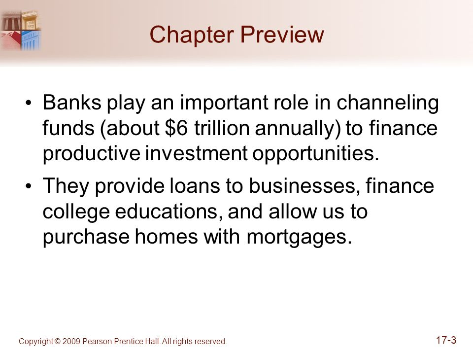 Chapter Preview Banks play an important role in channeling funds (about $6 trillion annually) to finance productive investment opportunities.