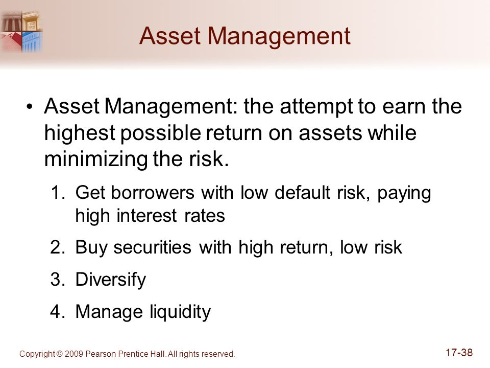 Asset Management Asset Management: the attempt to earn the highest possible return on assets while minimizing the risk.