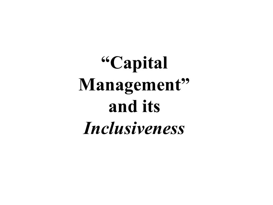 Capital Management and its Inclusiveness