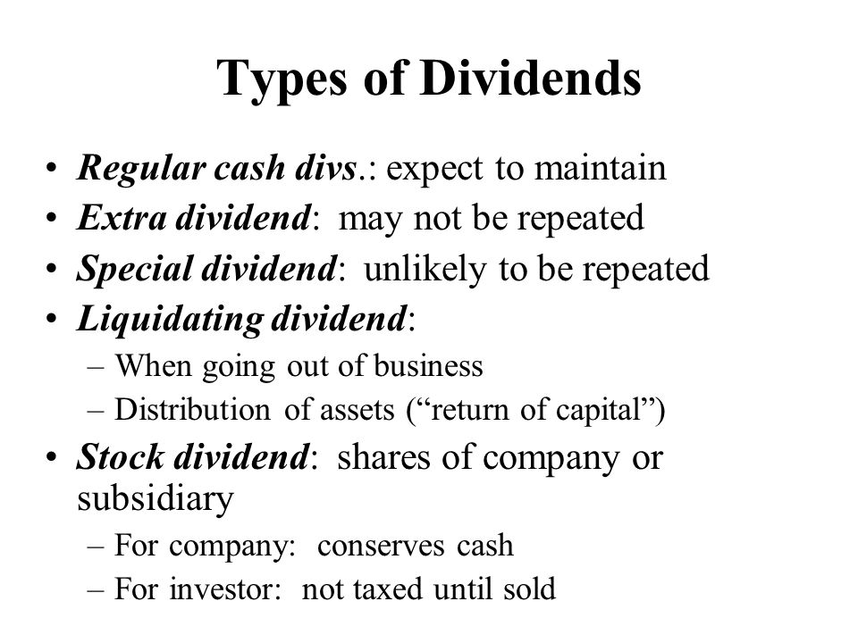 Types of Dividends Regular cash divs.: expect to maintain