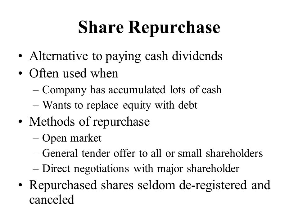 Share Repurchase Alternative to paying cash dividends Often used when