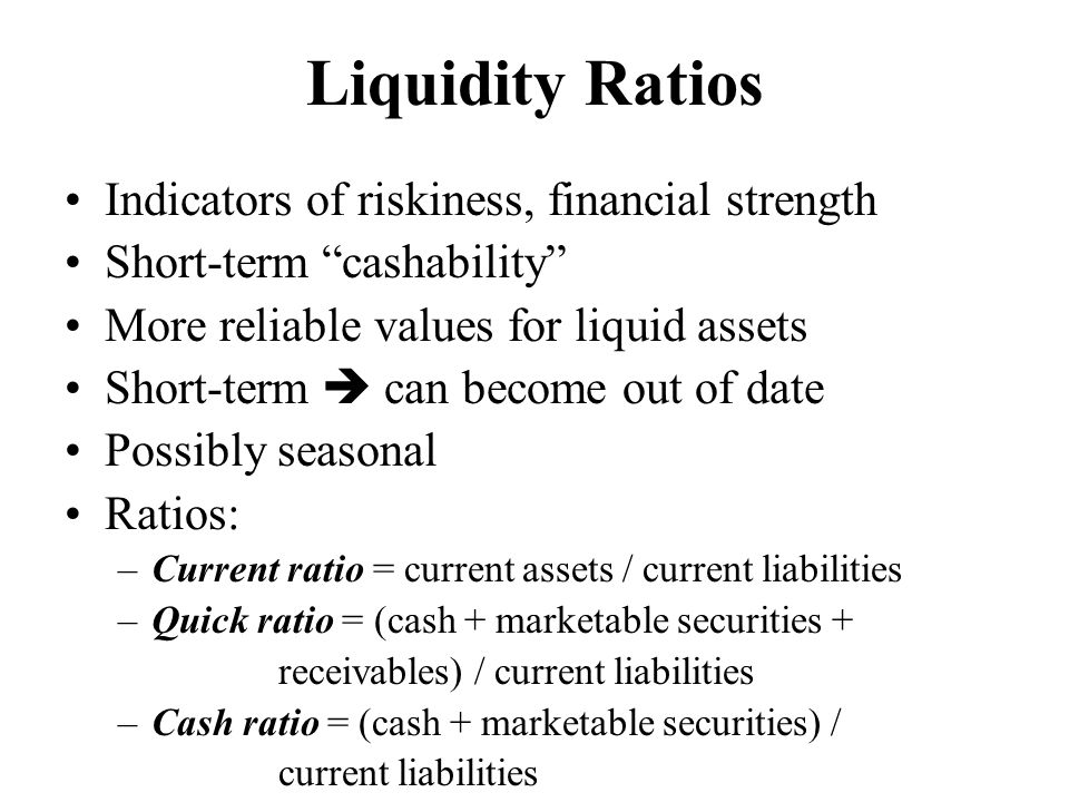 Liquidity Ratios Indicators of riskiness, financial strength
